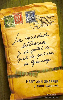 La sociedad literaria y el pastel de piel de patata de Guernsey. Mary Ann Shaffer y Annie Barrows